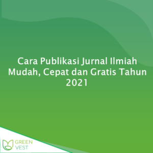 Cara Publikasi Jurnal Ilmiah Mudah, Cepat dan Gratis Tahun 2021
