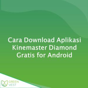 Cara Download Aplikasi Kinemaster Diamond Gratis for Android